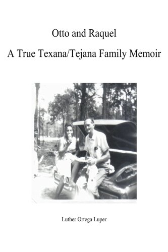 9781484197226: Otto and Raquel A True Texana/Tejana Family Memoir