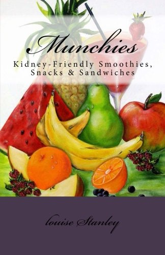 Munchies: Kidney-Friendly Smoothies, Snacks & Sandwiches: Stanley, louise