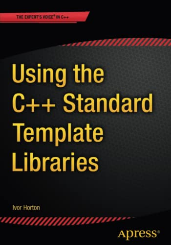 Using the C++ Standard Template Libraries: Horton, Ivor