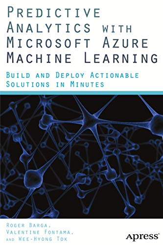 9781484204467: Predictive Analytics with Microsoft Azure Machine Learning: Build and Deploy Actionable Solutions in Minutes