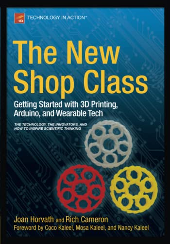 The New Shop Class: Getting Started with 3D Printing, Arduino, and Wearable Tech: Horvath, Joan; ...