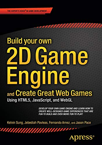 9781484209530: Build your own 2D Game Engine and Create Great Web Games: Using HTML5, JavaScript, and WebGL