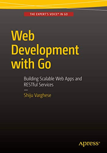 9781484210536: Web Development with Go: Building Scalable Web Apps and RESTful Services