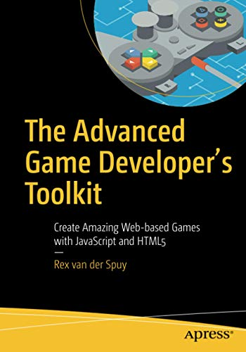 9781484210987: The Advanced Game Developer's Toolkit: Create Amazing Web-based Games with JavaScript and HTML5