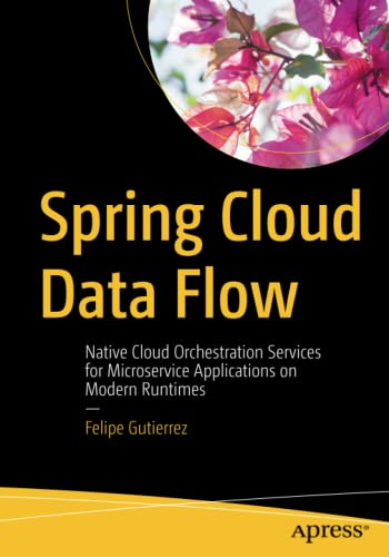 9781484212400: Spring Cloud Data Flow: Native Cloud Orchestration Services for Microservice Applications on Modern Runtimes
