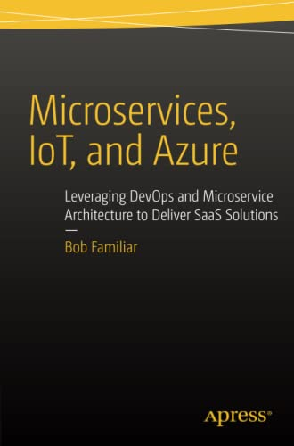9781484212769: Microservices, IoT and Azure: Leveraging DevOps and Microservice Architecture to deliver SaaS Solutions