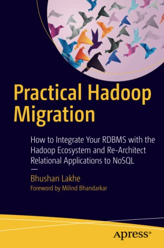 9781484212882: Practical Hadoop Migration: How to Integrate Your RDBMS with the Hadoop Ecosystem and Re-Architect Relational Applications to NoSQL
