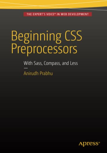 9781484213483: Beginning CSS Preprocessors: With SASS, Compass.js and Less.js