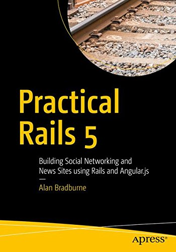 9781484213810: Practical Rails 5: Building Social Networking and News Sites using Rails and Angular.js