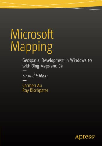 9781484214442: Microsoft Mapping Second Edition: Geospatial Development in Windows 10 with Bing Maps and C#