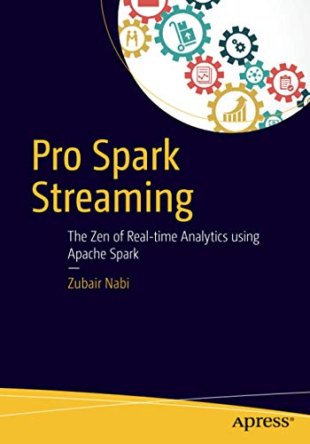 9781484214800: Pro Spark Streaming: The Zen of Real-Time Analytics Using Apache Spark