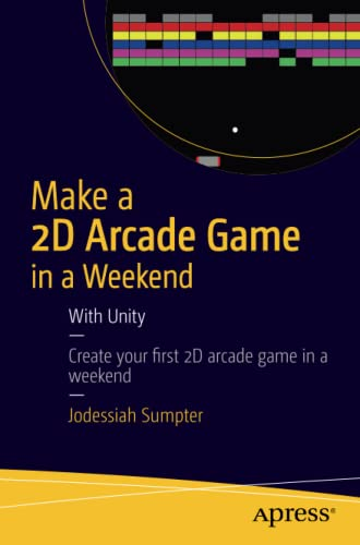 9781484214954: Make a 2D Arcade Game in a Weekend: With Unity