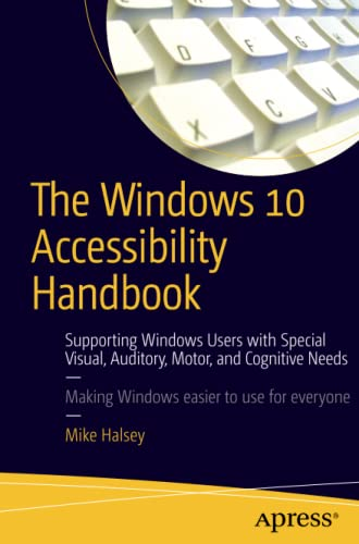 9781484217320: The Windows 10 Accessibility Handbook: Supporting Windows Users with Special Visual, Auditory, Motor, and Cognitive Needs