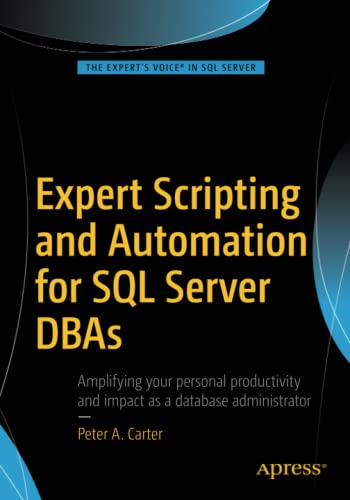 9781484219423: Expert Scripting and Automation for SQL Server DBAs: Amplifying your personal productivity and impact as a Database administrator