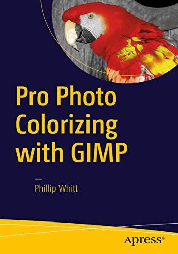 9781484219485: Pro Photo Colorizing with GIMP