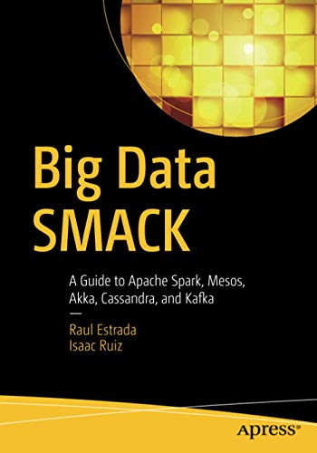 9781484221747: Big Data SMACK: A Guide to Apache Spark, Mesos, Akka, Cassandra, and Kafka
