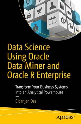 9781484223604: Data Science Using Oracle Data Miner and Oracle R Enterprise: Transform Your Business Systems into an Analytical Powerhouse