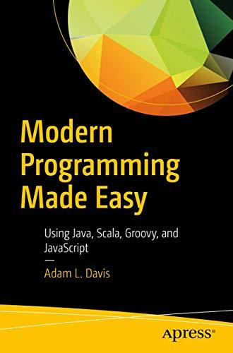 Modern Programming Made Easy: Using Java, Scala,: Davis, Adam L.