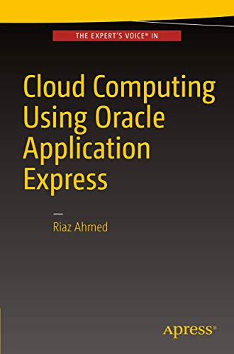 Cloud Computing Using Oracle Application Express: Ahmed, Riaz