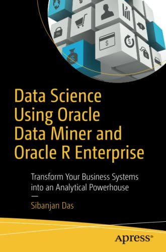 9781484226131: Data Science Using Oracle Data Miner and Oracle R Enterprise: Transform Your Business Systems into an Analytical Powerhouse