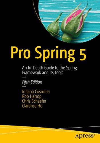 9781484228074: Pro Spring 5: An In-Depth Guide to the Spring Framework and Its Tools