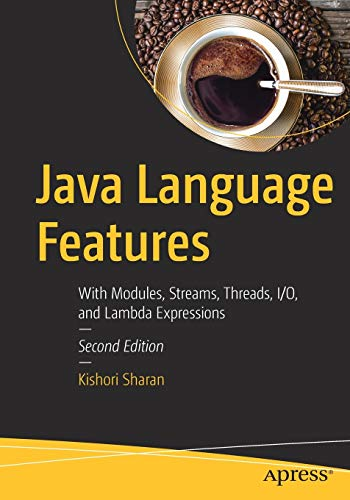 9781484233474: Java Language Features: With Modules, Streams, Threads, I/O, and Lambda Expressioins: With Modules, Streams, Threads, I/O, and Lambda Expressions