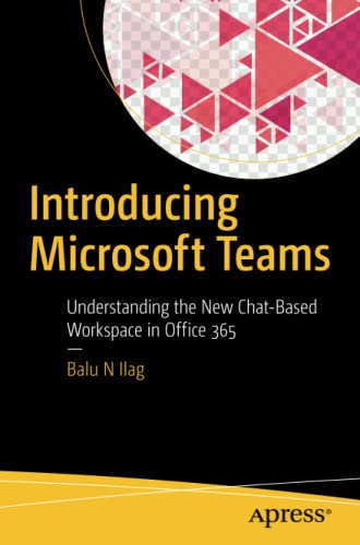 9781484235669: Introducing Microsoft Teams: Understanding the New Chat-Based Workspace in Office 365