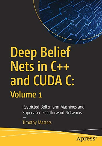9781484235904: Deep Belief Nets in C++ and CUDA C: Volume 1: Restricted Boltzmann Machines and Supervised Feedforward Networks