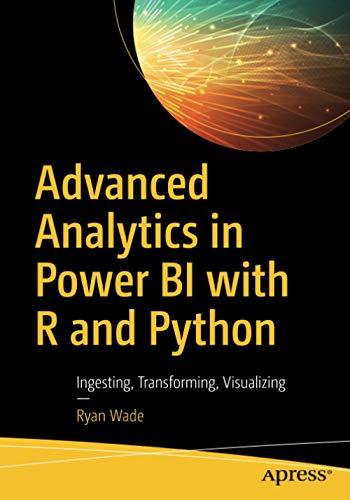 9781484258286: Advanced Analytics in Power BI with R and Python: Ingesting, Transforming, Visualizing