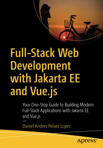 9781484263419: Full-Stack Web Development with Jakarta EE and Vue.js: Your One-Stop Guide to Building Modern Full-Stack Applications with Jakarta EE and Vue.js