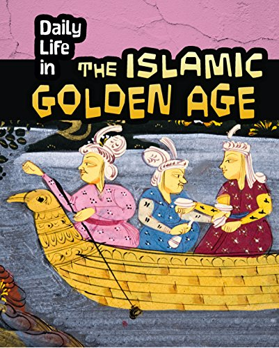 9781484608364: Daily Life in the Islamic Golden Age (Daily Life in Ancient Civilizations)