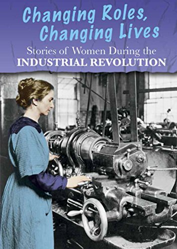 9781484608685: Stories of Women During the Industrial Revolution: Changing Roles, Changing Lives (Women's Stories from History)