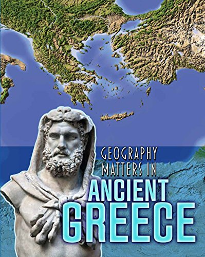 9781484609682: Geography Matters in Ancient Greece (Geography Matters in Ancient Civilizations)
