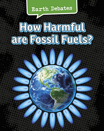 How Harmful Are Fossil Fuels? (Earth Debates): Chambers, Catherine
