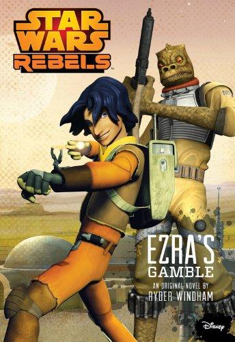 Star Wars Rebels Ezra's Gamble: Disney Book Group; Windham, Ryder
