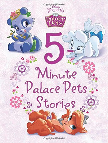 Palace Pets 5-Minute Palace Pets Stories (5-Minute Stories) 9781484704639 Meet Pumpkin, Berry, Treasure, Teacup, Bayou & Blossom in this padded-cover treasury. These adorable Palace Pets each have their own uni