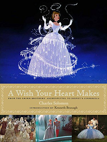A Wish Your Heart Makes: From the Grimm Brothers' Aschenputtel to Disney's Cinderella (...