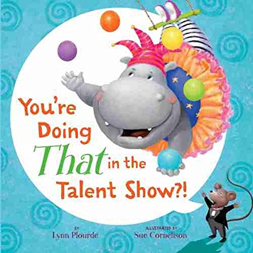You're Doing That in the Talent Show?!: Lynn Plourde; Sue Cornelison