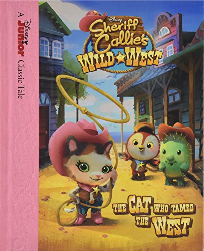 Sheriff Callie's Wild West The Cat Who Tamed the West (Disney Junior Classic Tales): Disney ...