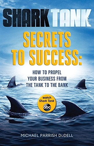 9781484723258: Shark Tank Secrets to Success: How to Propel Your Business from the Tank to the Bank