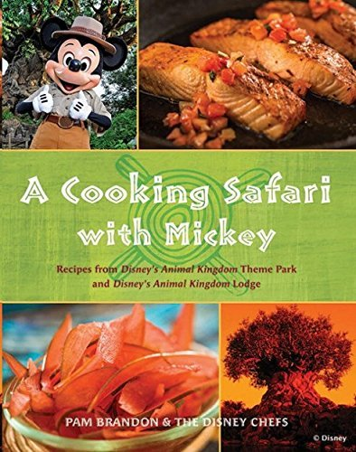 9781484723791: A Cooking Safari with Mickey Recipes from Disney World's Animal Kingdom