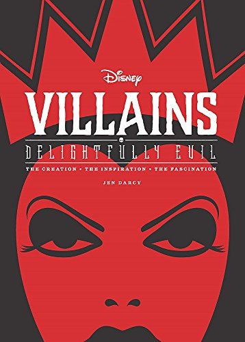 Disney Villains: Delightfully Evil: The Creation the Inspiration the Fascination (Hardcover): Jen ...