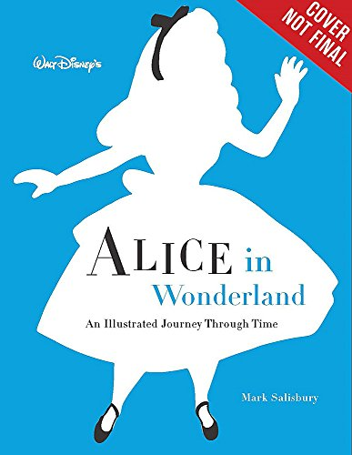 9781484737699: Walt Disney's Alice in Wonderland: An Illustrated Journey Through Time (Disney Editions Deluxe)