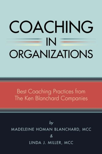9781484801666: Coaching in Organizations: Best Coaching Practices from The Ken Blanchard Companies