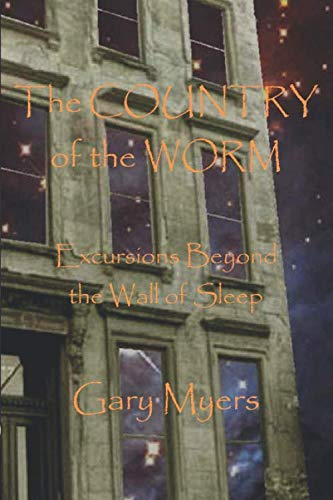 9781484801970: The Country of the Worm: Excursions Beyond the Wall of Sleep
