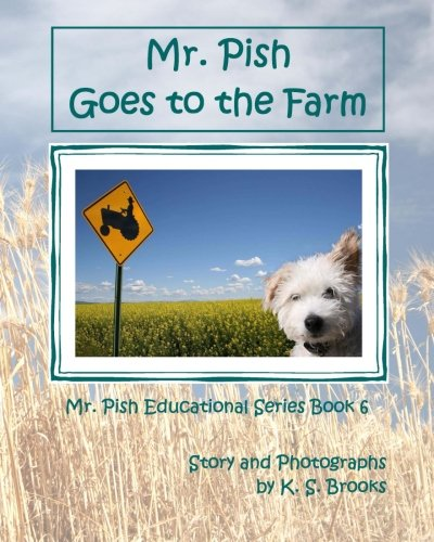 Mr. Pish Goes to the Farm (Mr. Pish Educational Series) (1484802489) by K. S. Brooks