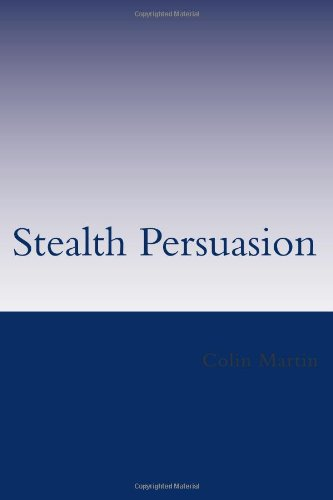 Stealth Persuasion: The Complete Web Copywriting System to Fanatically Turn Your Visitors Into Customers (1484806069) by Colin Martin