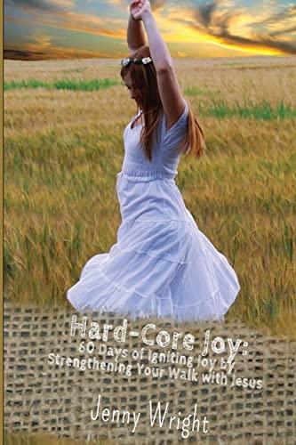 9781484808832: Hard-Core Joy: 60 Days of Igniting Joy by Strengthening Your Walk with Jesus