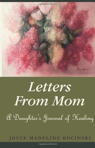 Letters From Mom: A Daughter's Journal of Healing: Kocinski, Joyce Madeline