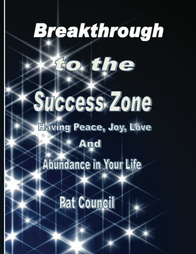 9781484811450: Breakthrough to the Success Zone: Having Peace, Joy, Love, and Abundance in Your Life